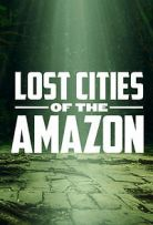Watch Movie  Lost Cities of the Amazon - Season 1