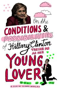 Watch Movie On the Conditions and Possibilities of Hillary Clinton Taking Me as Her Young Love