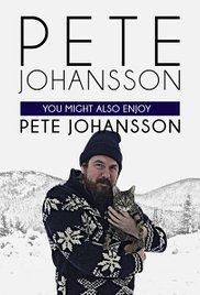Watch Movie Pete Johansson: You Might also Enjoy Pete Johansson