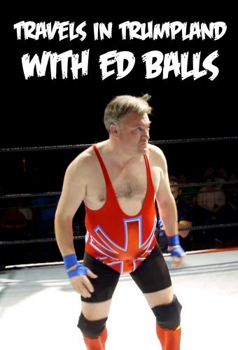 Watch Movie Travels in Trumpland with Ed Balls - Season 1